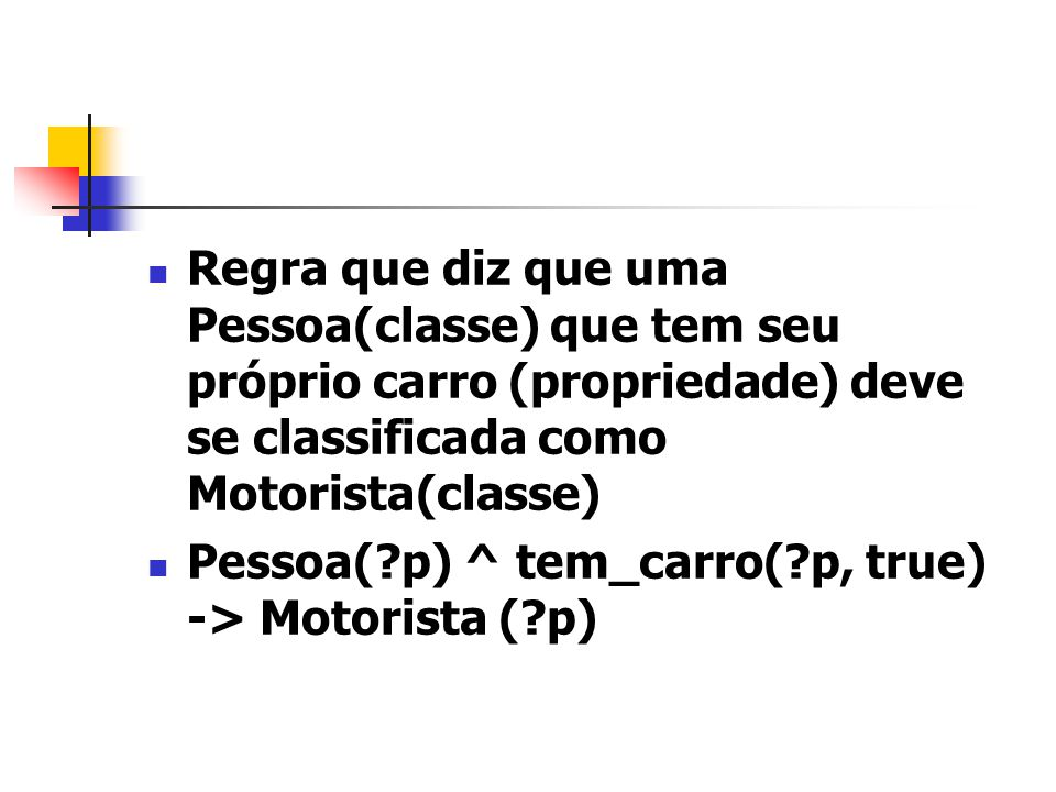 Regra que diz que uma Pessoa(classe) que tem seu próprio carro (propriedade) deve se classificada como Motorista(classe)