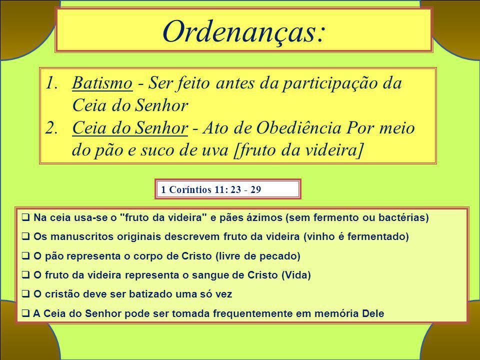 Ordenanças: 1 Coríntios 11: 23 - 29. Batismo - Ser feito antes da participação da Ceia do Senhor.