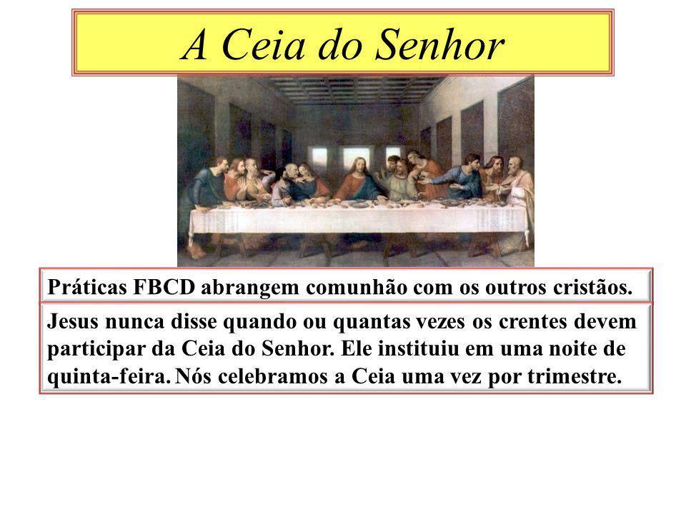 A Ceia do Senhor Práticas FBCD abrangem comunhão com os outros cristãos.