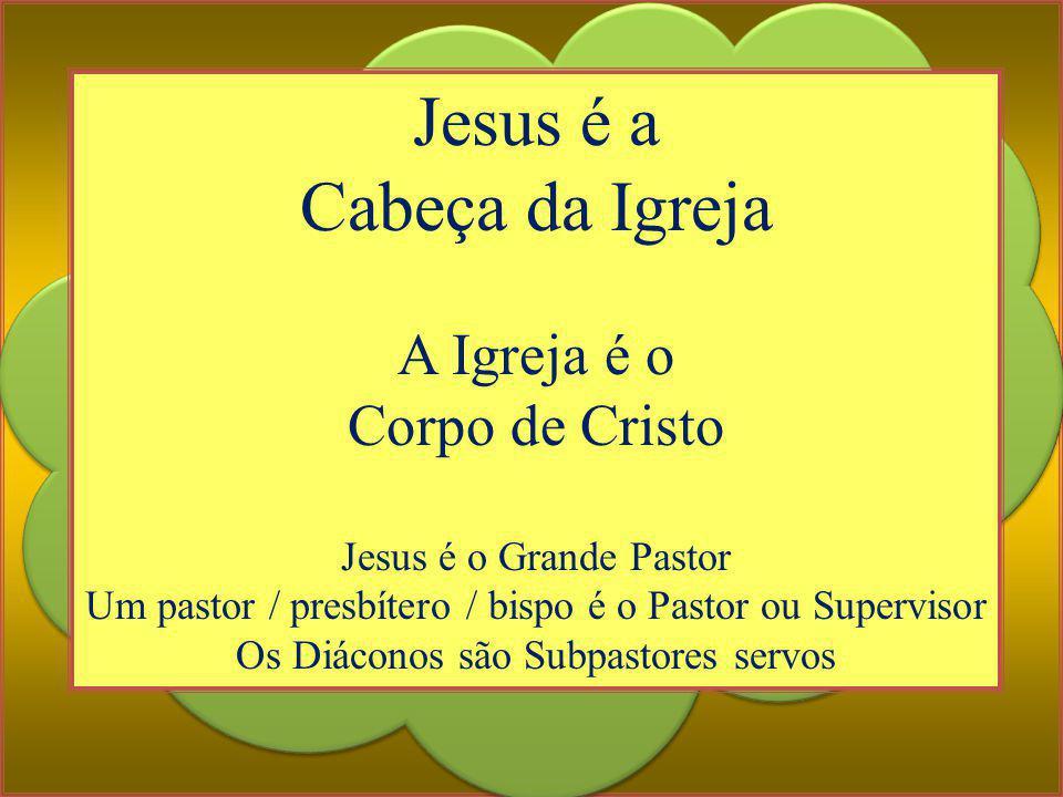 Jesus é a Cabeça da Igreja A Igreja é o Corpo de Cristo