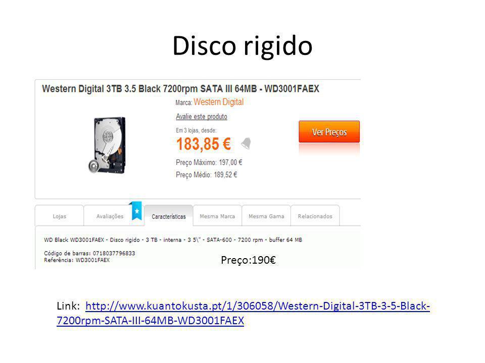 Disco rigido Preço:190€ Link: http://www.kuantokusta.pt/1/306058/Western-Digital-3TB-3-5-Black-7200rpm-SATA-III-64MB-WD3001FAEX.