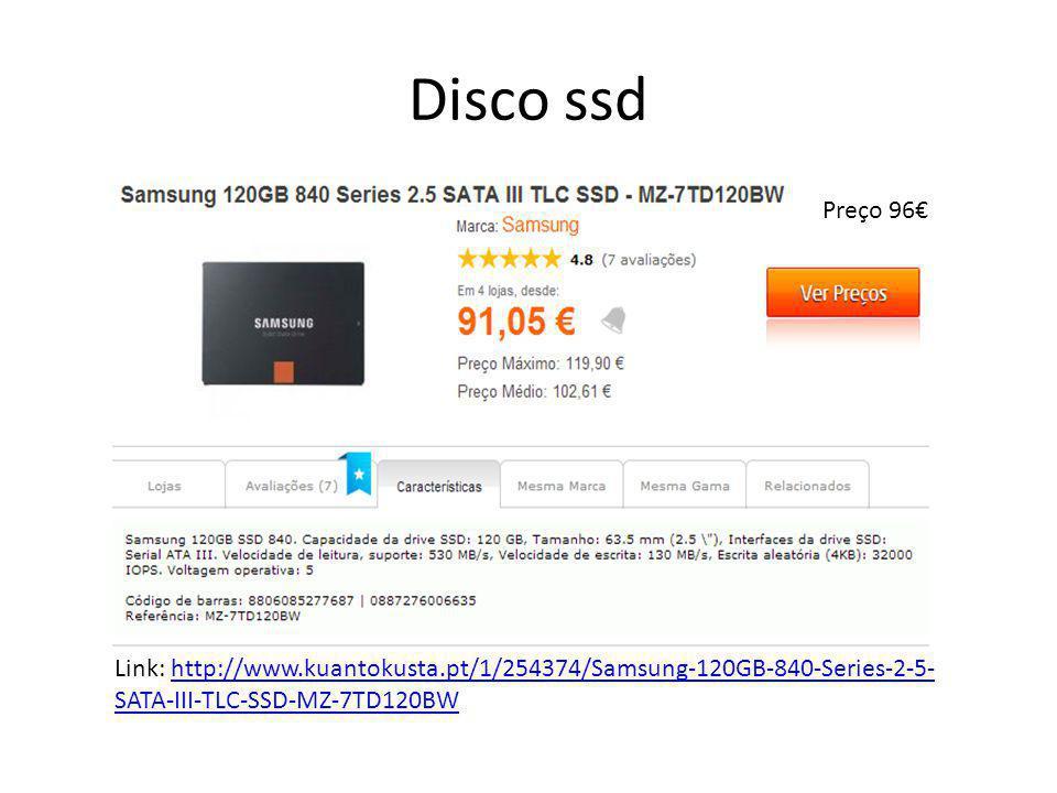 Disco ssd Preço 96€ Link: http://www.kuantokusta.pt/1/254374/Samsung-120GB-840-Series-2-5-SATA-III-TLC-SSD-MZ-7TD120BW.