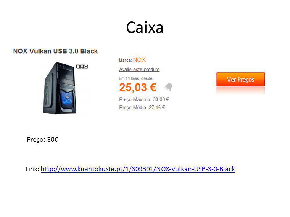 Caixa Preço: 30€ Link: http://www.kuantokusta.pt/1/309301/NOX-Vulkan-USB-3-0-Black