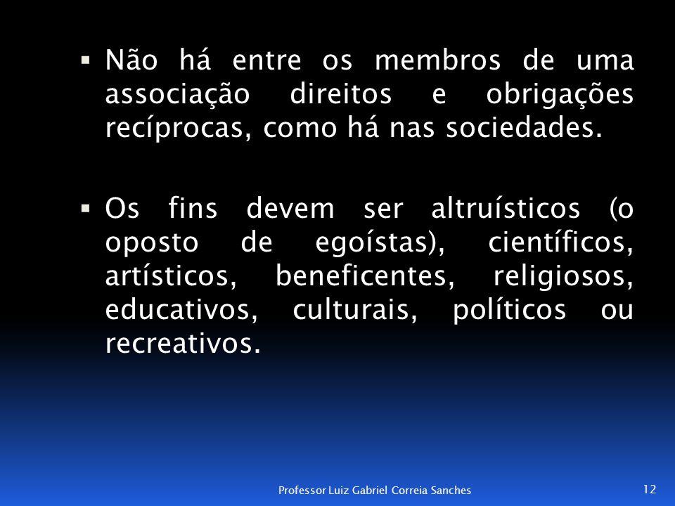 Não há entre os membros de uma associação direitos e obrigações recíprocas, como há nas sociedades.