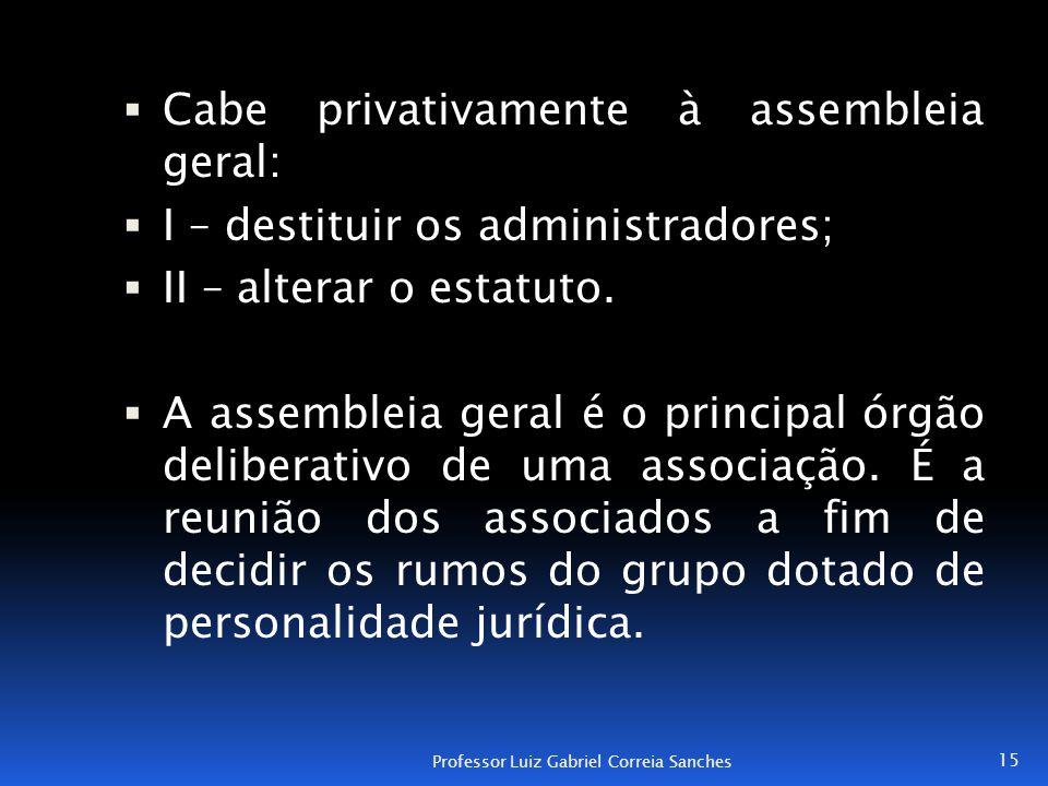 Cabe privativamente à assembleia geral: