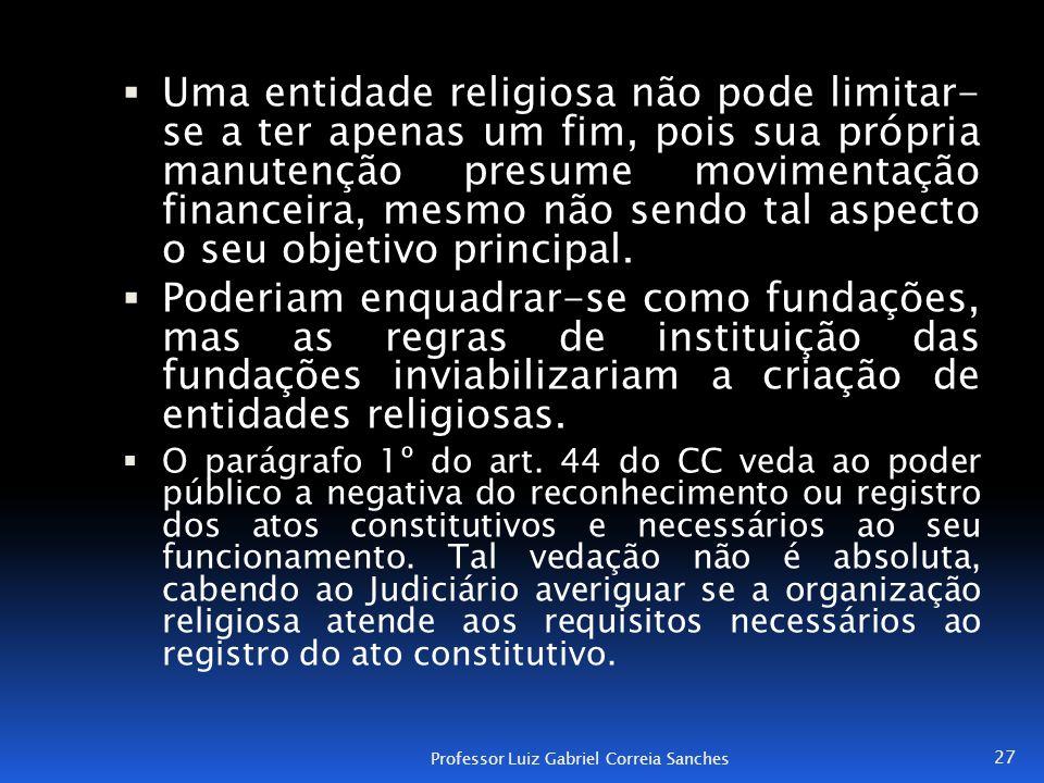 Uma entidade religiosa não pode limitar- se a ter apenas um fim, pois sua própria manutenção presume movimentação financeira, mesmo não sendo tal aspecto o seu objetivo principal.