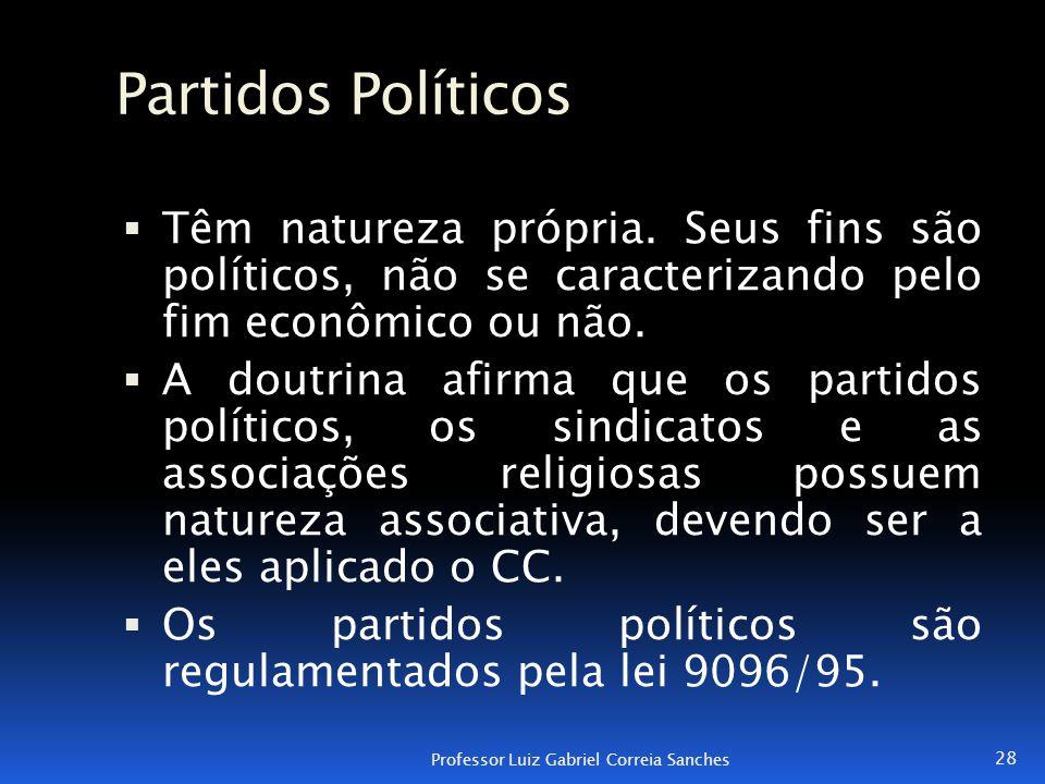 Partidos Políticos Têm natureza própria. Seus fins são políticos, não se caracterizando pelo fim econômico ou não.