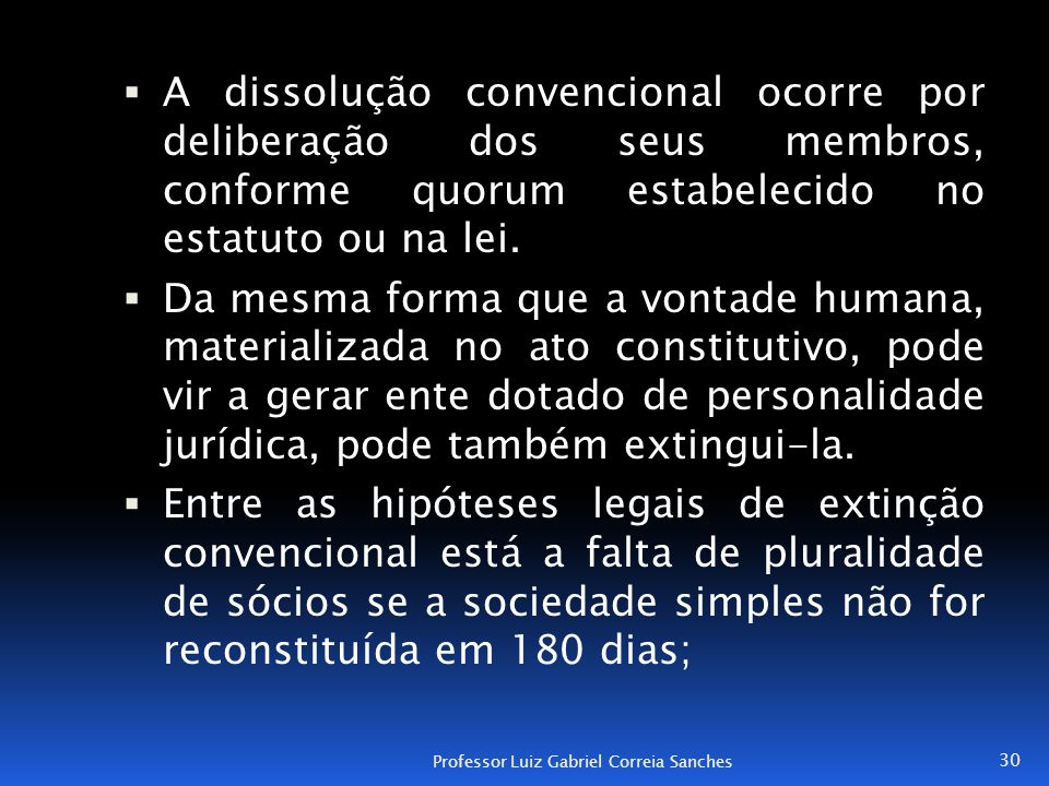 A dissolução convencional ocorre por deliberação dos seus membros, conforme quorum estabelecido no estatuto ou na lei.