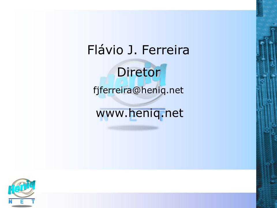 Flávio J. Ferreira Diretor fjferreira@heniq.net www.heniq.net