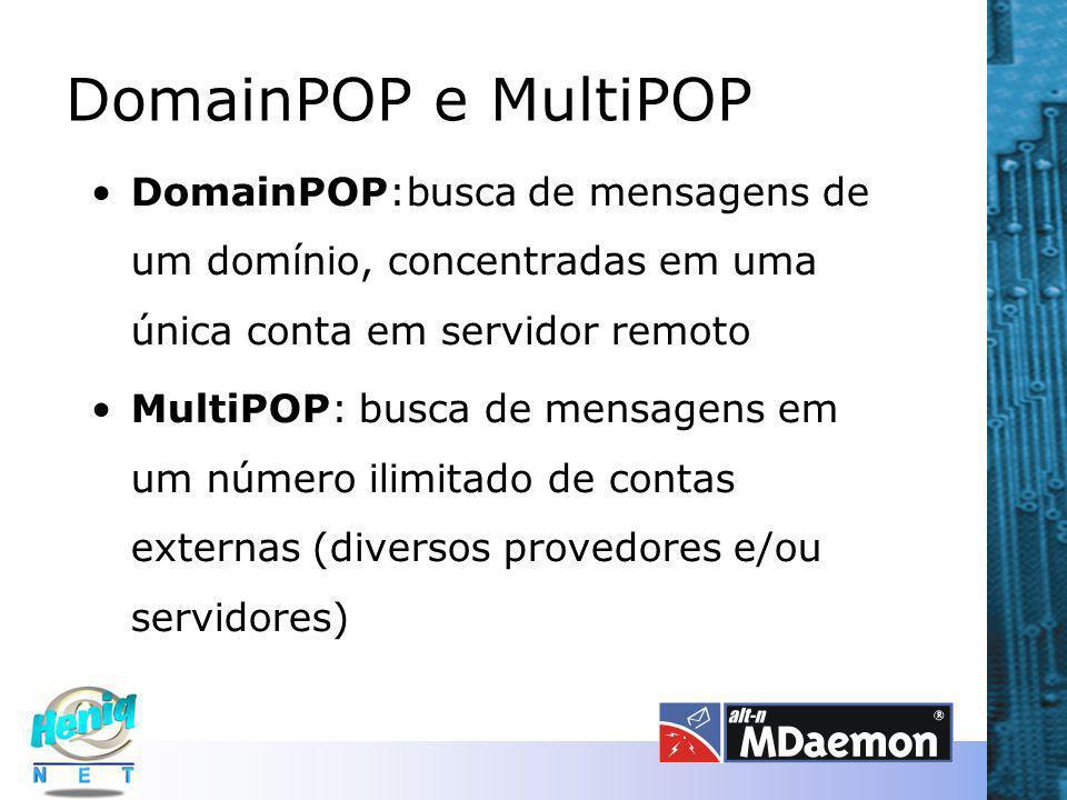 DomainPOP e MultiPOP DomainPOP:busca de mensagens de um domínio, concentradas em uma única conta em servidor remoto.