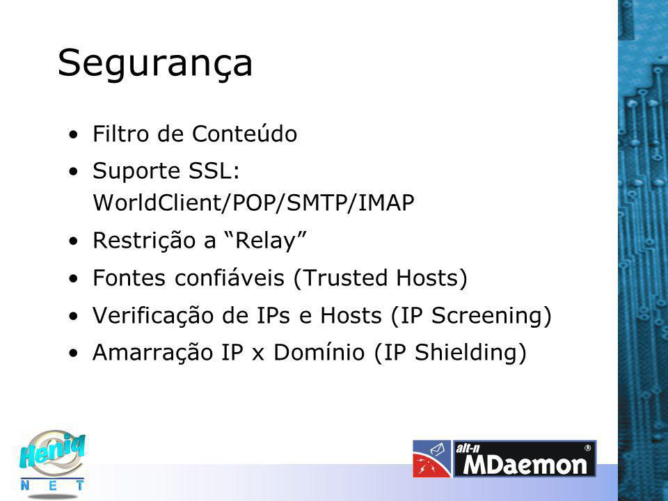 Segurança Filtro de Conteúdo Suporte SSL: WorldClient/POP/SMTP/IMAP