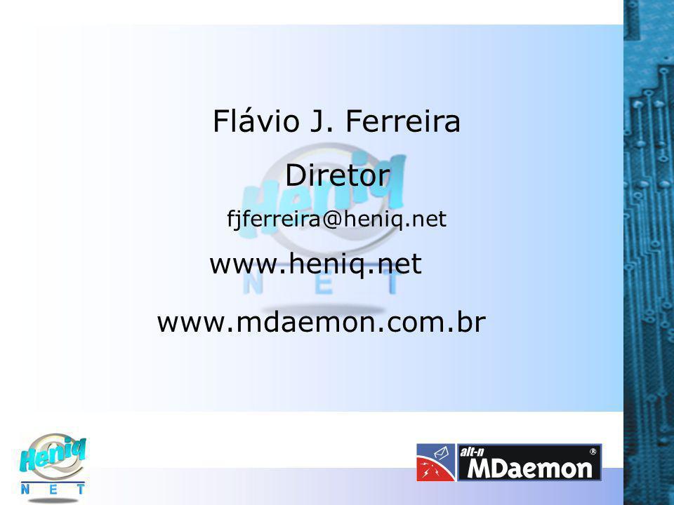 Flávio J. Ferreira Diretor www.heniq.net www.mdaemon.com.br