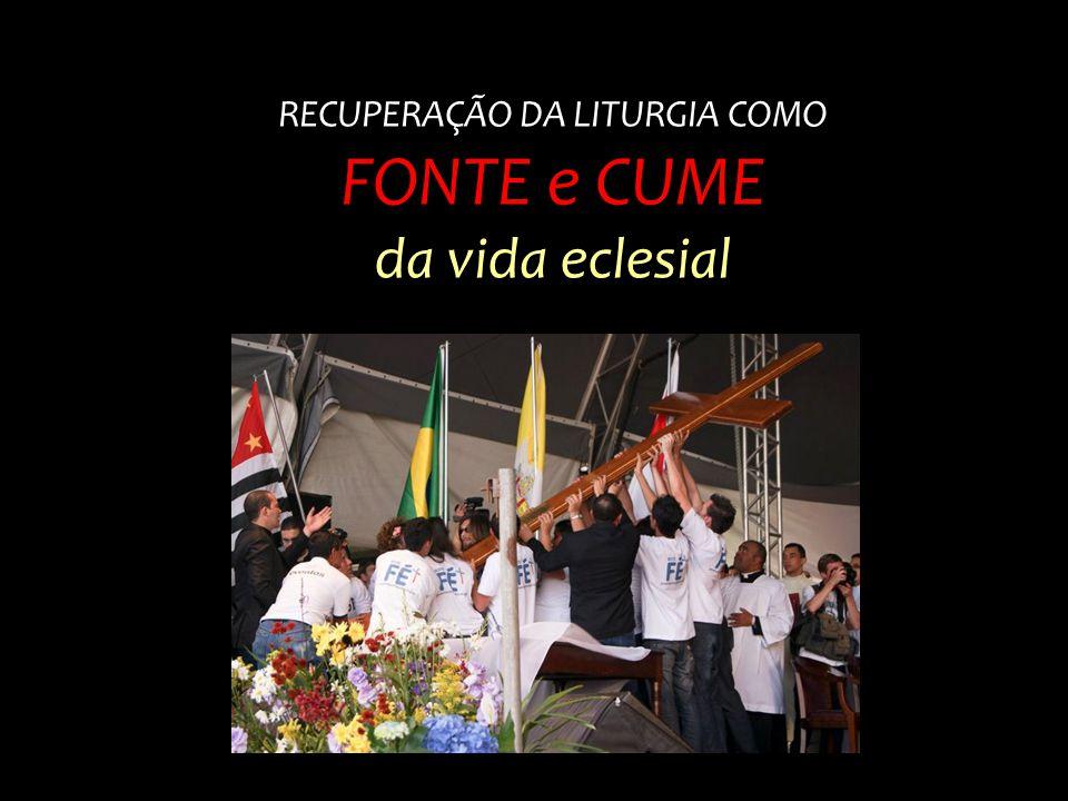 RECUPERAÇÃO DA LITURGIA COMO FONTE e CUME da vida eclesial