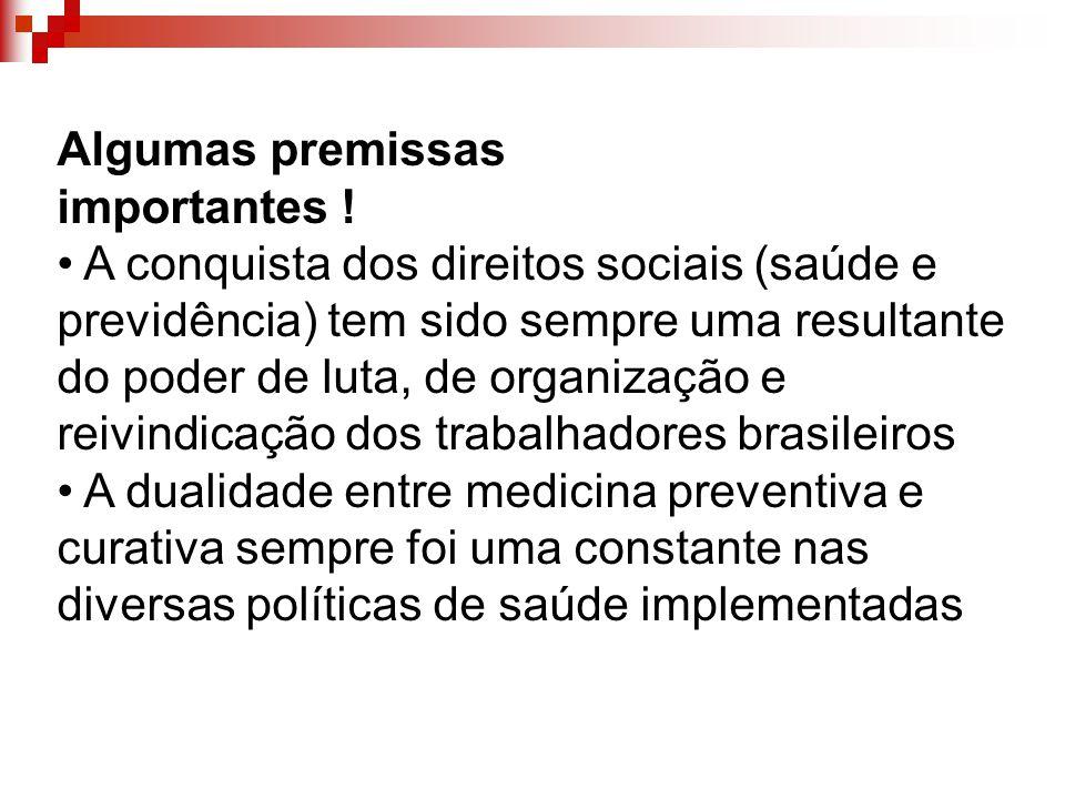Algumas premissas importantes ! • A conquista dos direitos sociais (saúde e. previdência) tem sido sempre uma resultante.