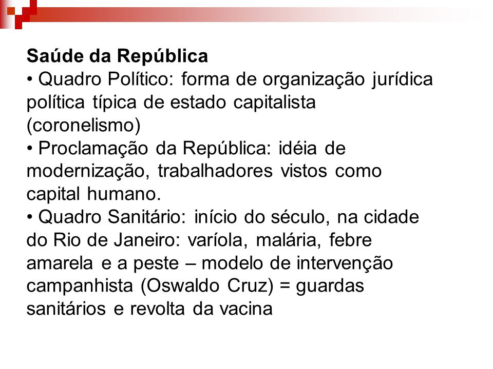 Saúde da República • Quadro Político: forma de organização jurídica. política típica de estado capitalista.