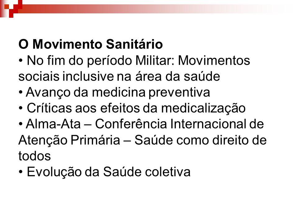 O Movimento Sanitário • No fim do período Militar: Movimentos. sociais inclusive na área da saúde.