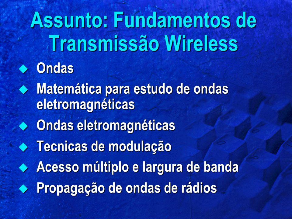 Assunto: Fundamentos de Transmissão Wireless