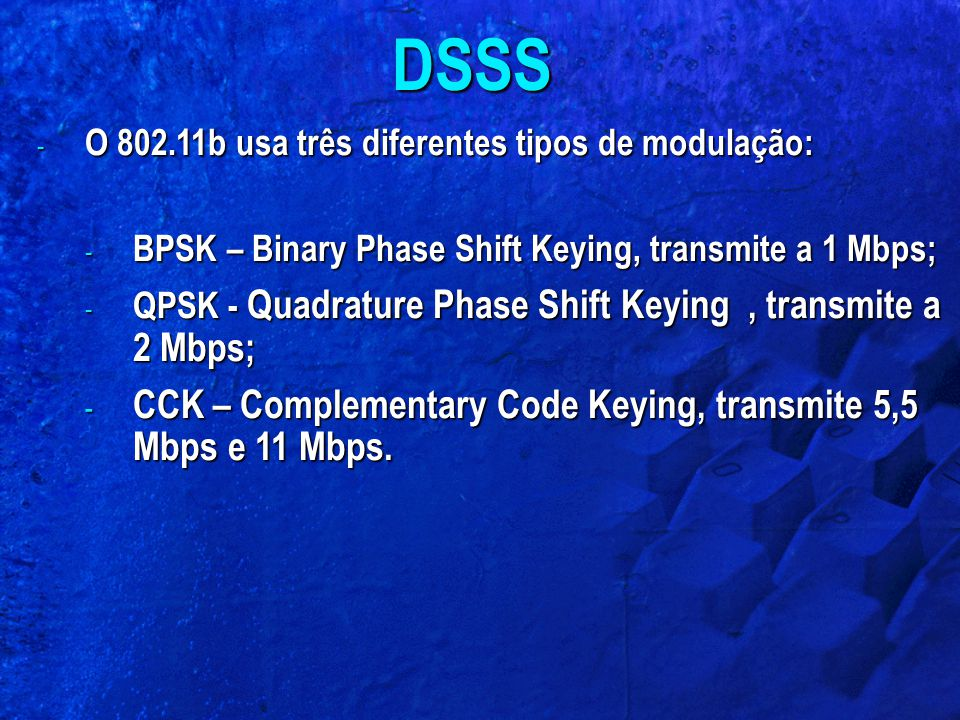 DSSS CCK – Complementary Code Keying, transmite 5,5 Mbps e 11 Mbps.