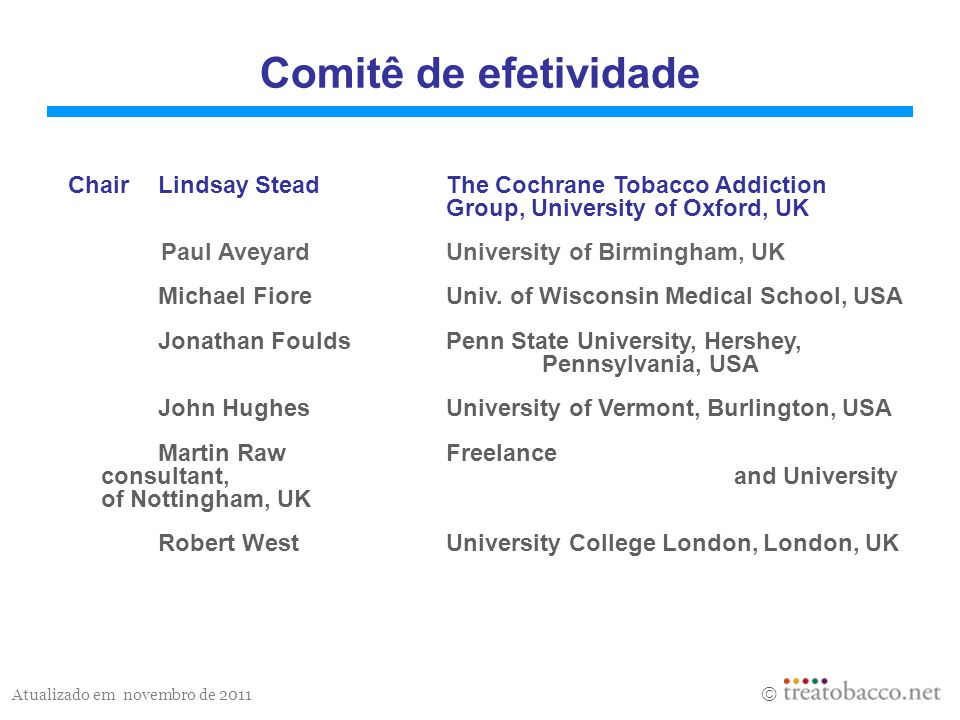 Comitê de efetividade Chair Lindsay Stead The Cochrane Tobacco Addiction Group, University of Oxford, UK.