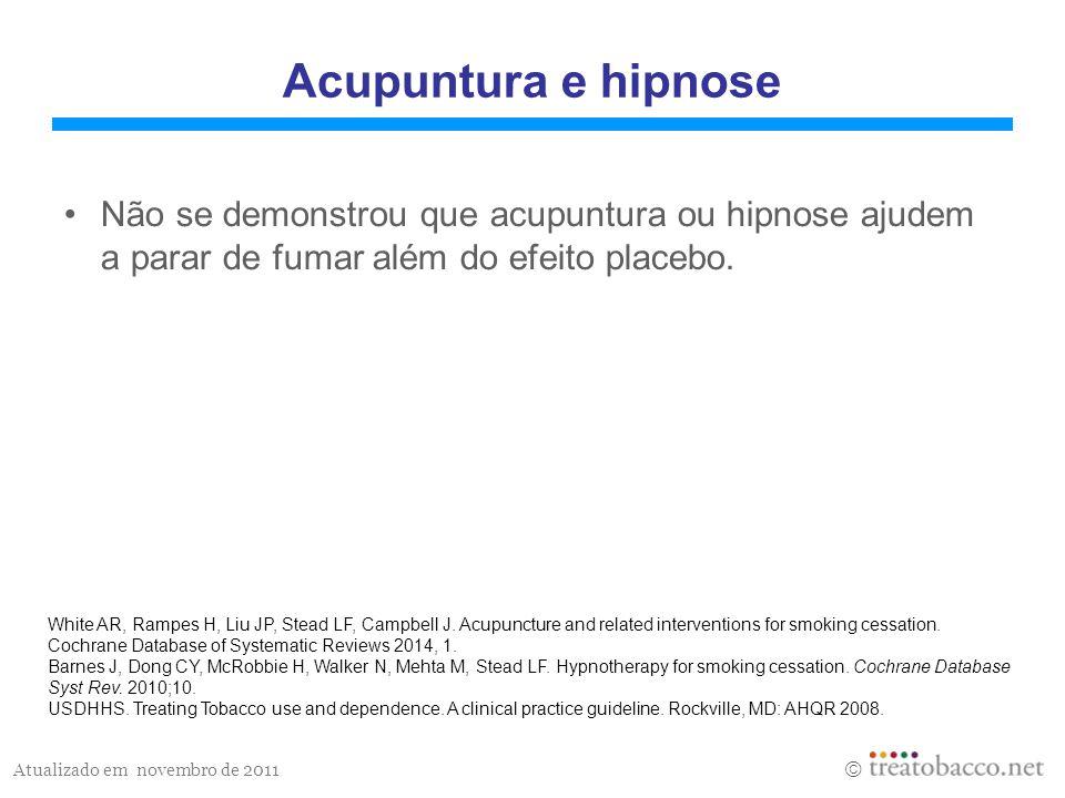 Acupuntura e hipnose Não se demonstrou que acupuntura ou hipnose ajudem a parar de fumar além do efeito placebo.