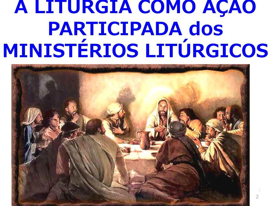 A LITURGIA COMO AÇÃO PARTICIPADA dos MINISTÉRIOS LITÚRGICOS