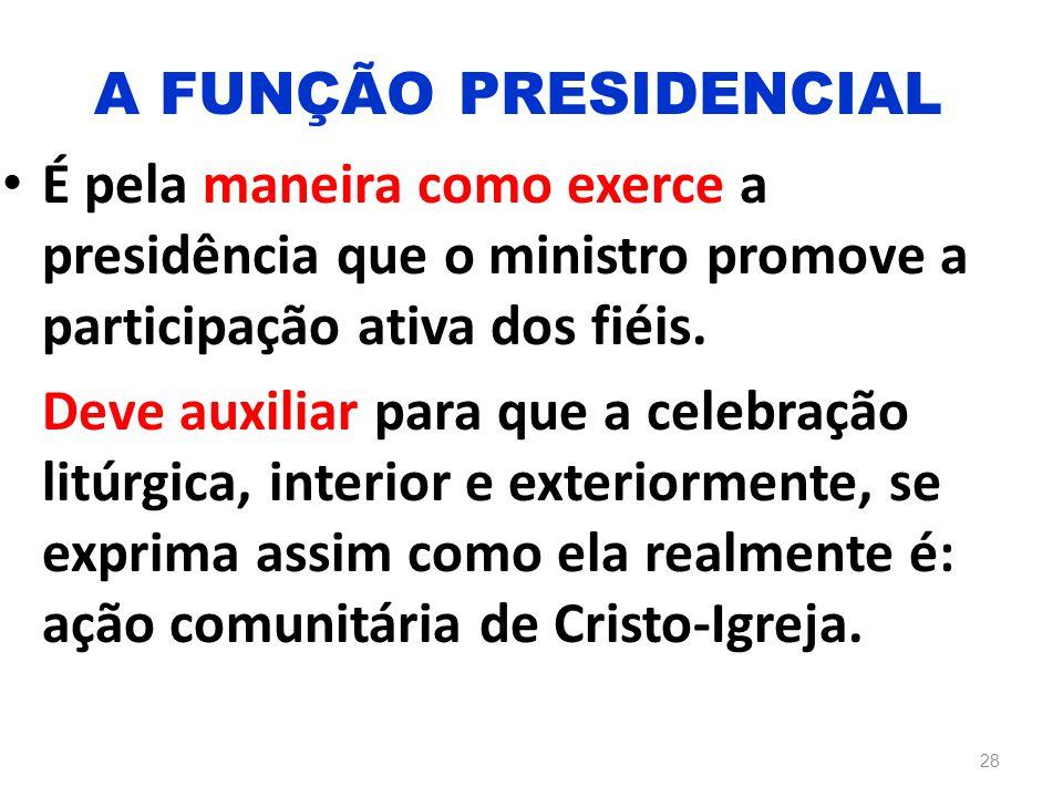 A FUNÇÃO PRESIDENCIAL É pela maneira como exerce a presidência que o ministro promove a participação ativa dos fiéis.