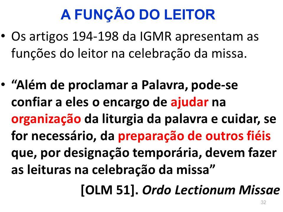 A FUNÇÃO DO LEITOR Os artigos 194-198 da IGMR apresentam as funções do leitor na celebração da missa.