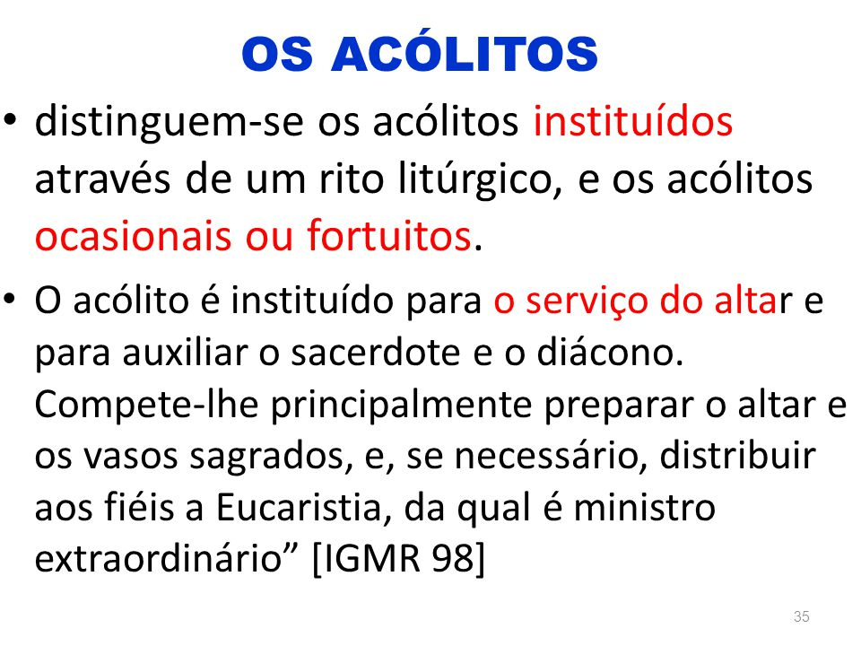 OS ACÓLITOS distinguem-se os acólitos instituídos através de um rito litúrgico, e os acólitos ocasionais ou fortuitos.