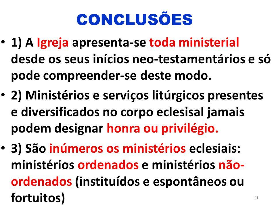 CONCLUSÕES 1) A Igreja apresenta-se toda ministerial desde os seus inícios neo-testamentários e só pode compreender-se deste modo.