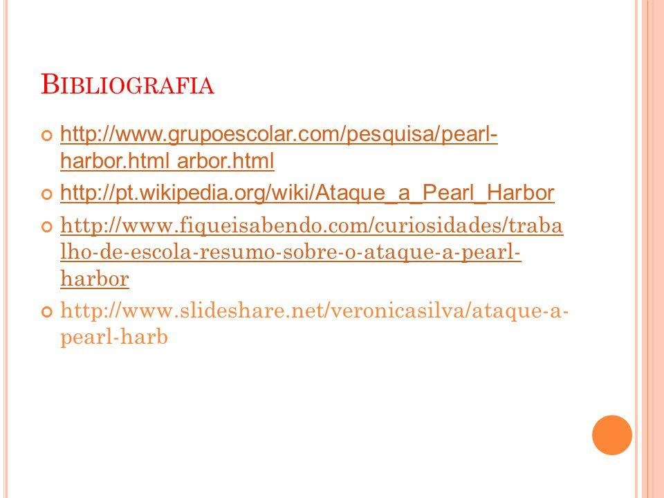 Bibliografia http://www.grupoescolar.com/pesquisa/pearl- harbor.html arbor.html. http://pt.wikipedia.org/wiki/Ataque_a_Pearl_Harbor.