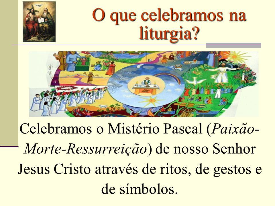 O que celebramos na liturgia