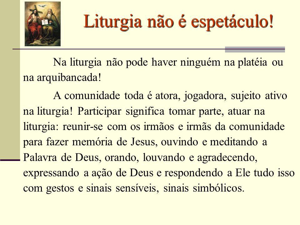 Liturgia não é espetáculo!