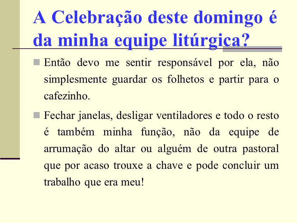 A Celebração deste domingo é da minha equipe litúrgica