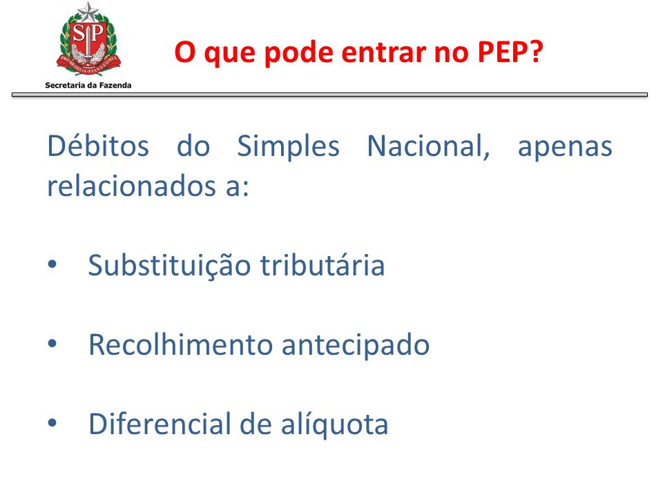 O que pode entrar no PEP Débitos do Simples Nacional, apenas relacionados a: Substituição tributária.
