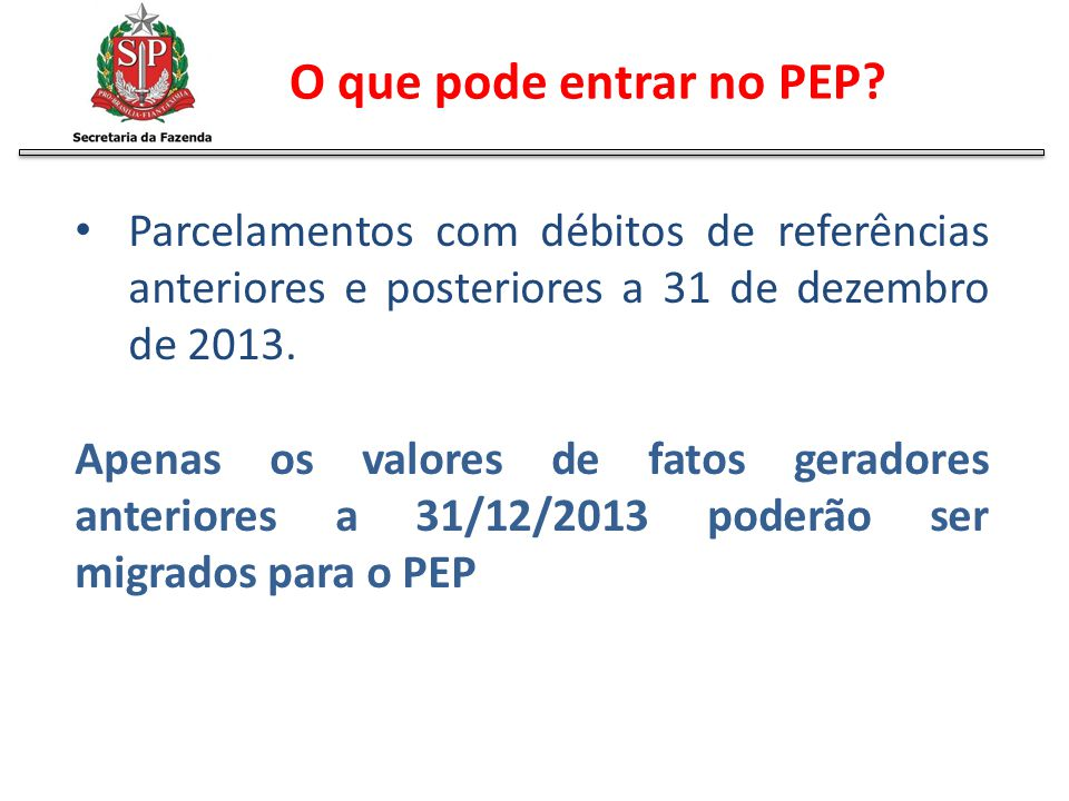 O que pode entrar no PEP Parcelamentos com débitos de referências anteriores e posteriores a 31 de dezembro de 2013.