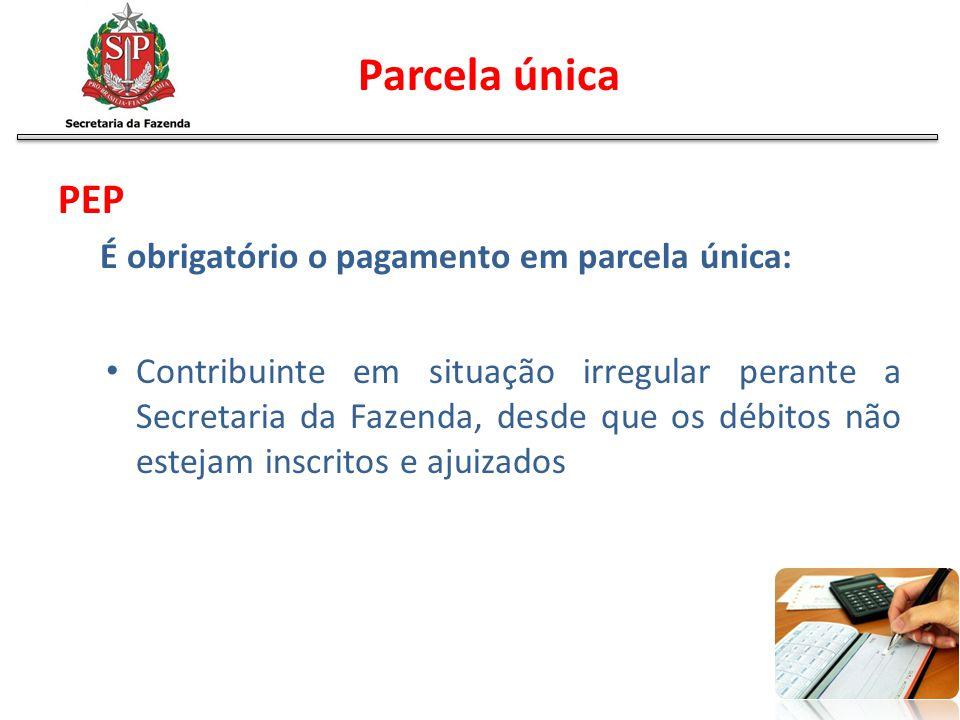 Parcela única PEP É obrigatório o pagamento em parcela única: