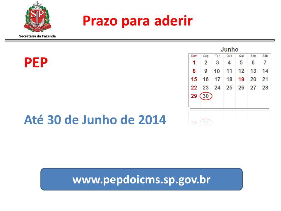 Prazo para aderir PEP Até 30 de Junho de 2014 www.pepdoicms.sp.gov.br