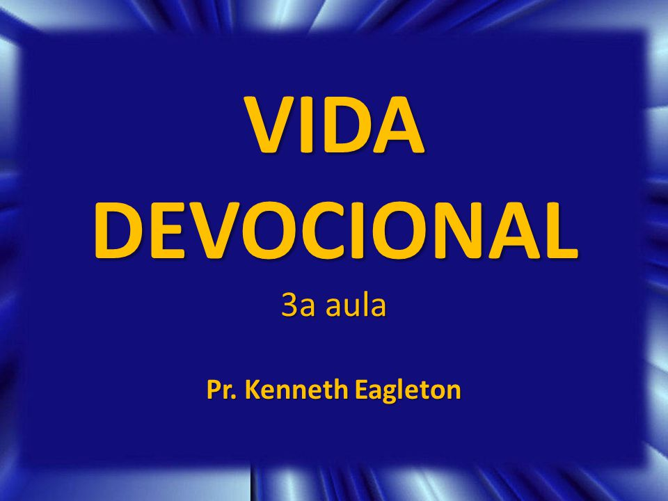 VIDA DEVOCIONAL 3a aula Pr. Kenneth Eagleton