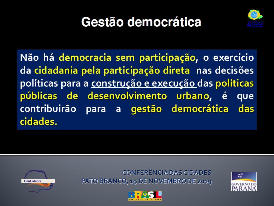 Não há democracia sem participação, o exercício da cidadania pela participação direta nas decisões políticas para a construção e execução das políticas públicas de desenvolvimento urbano, é que contribuirão para a gestão democrática das cidades.