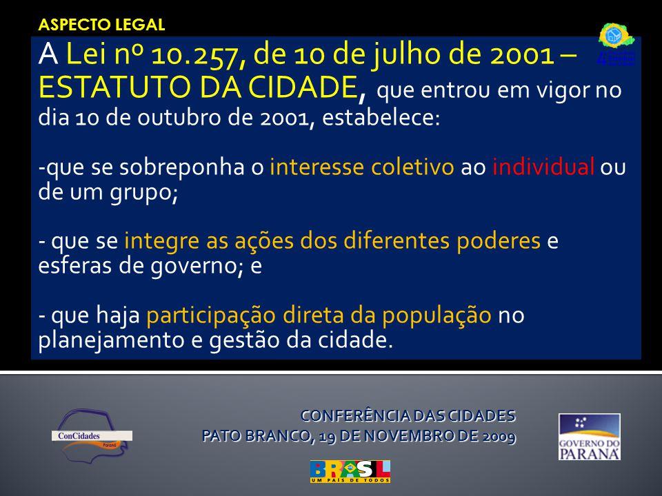 ASPECTO LEGAL A Lei nº 10.257, de 10 de julho de 2001 – ESTATUTO DA CIDADE, que entrou em vigor no dia 10 de outubro de 2001, estabelece: