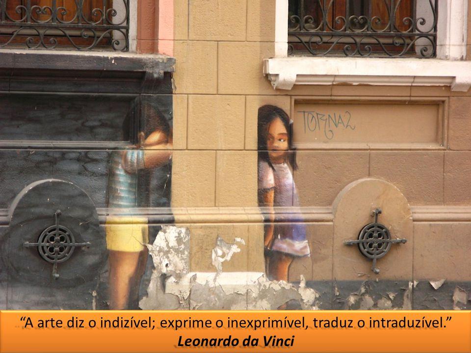 A arte diz o indizível; exprime o inexprimível, traduz o intraduzível