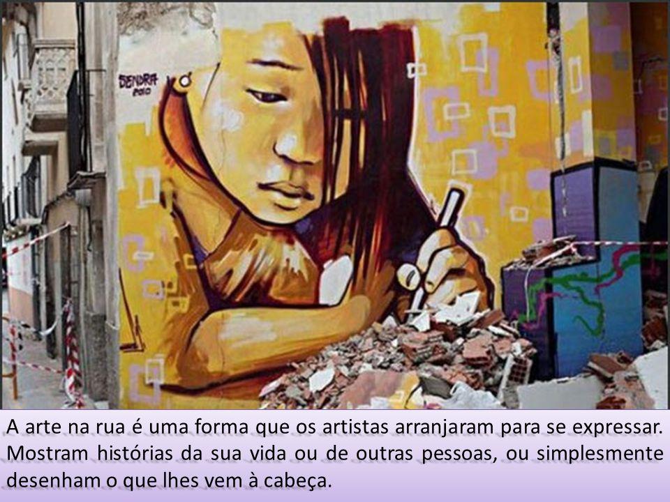 A arte na rua é uma forma que os artistas arranjaram para se expressar