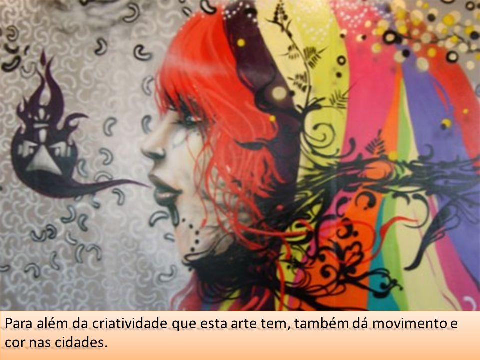 Para além da criatividade que esta arte tem, também dá movimento e cor nas cidades.