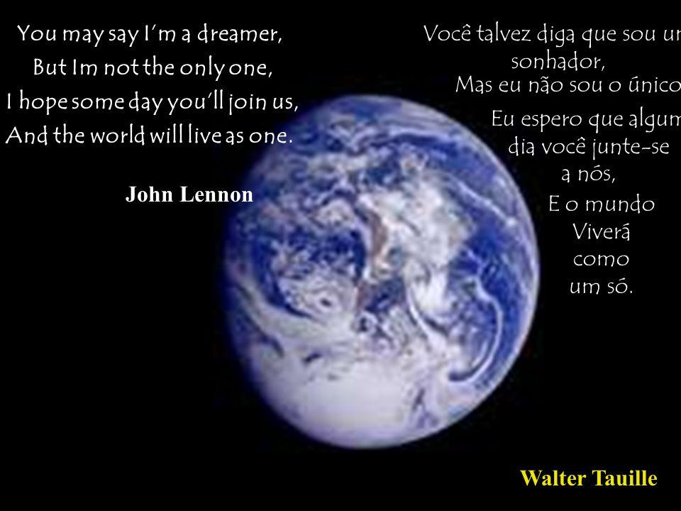 You may say I'm a dreamer, Você talvez diga que sou um sonhador,