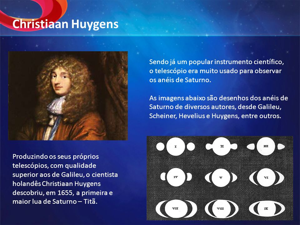 Christiaan Huygens Sendo já um popular instrumento científico, o telescópio era muito usado para observar os anéis de Saturno.