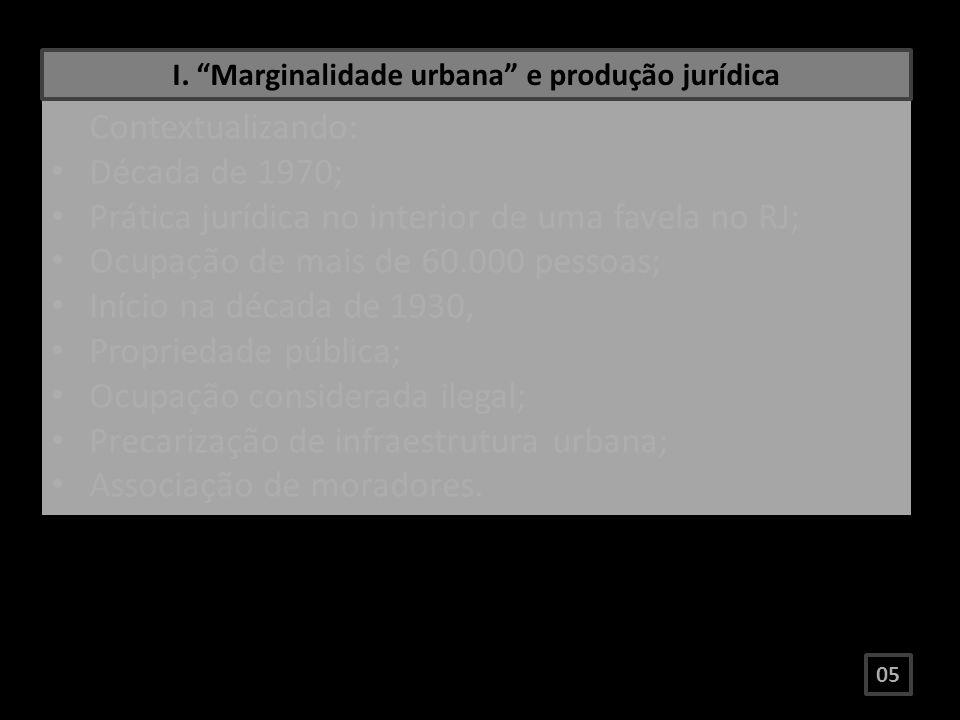 I. Marginalidade urbana e produção jurídica