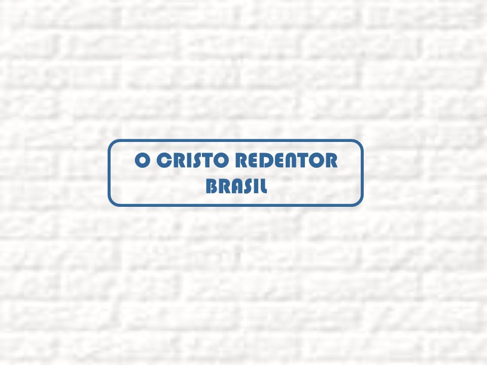 O CRISTO REDENTOR BRASIL