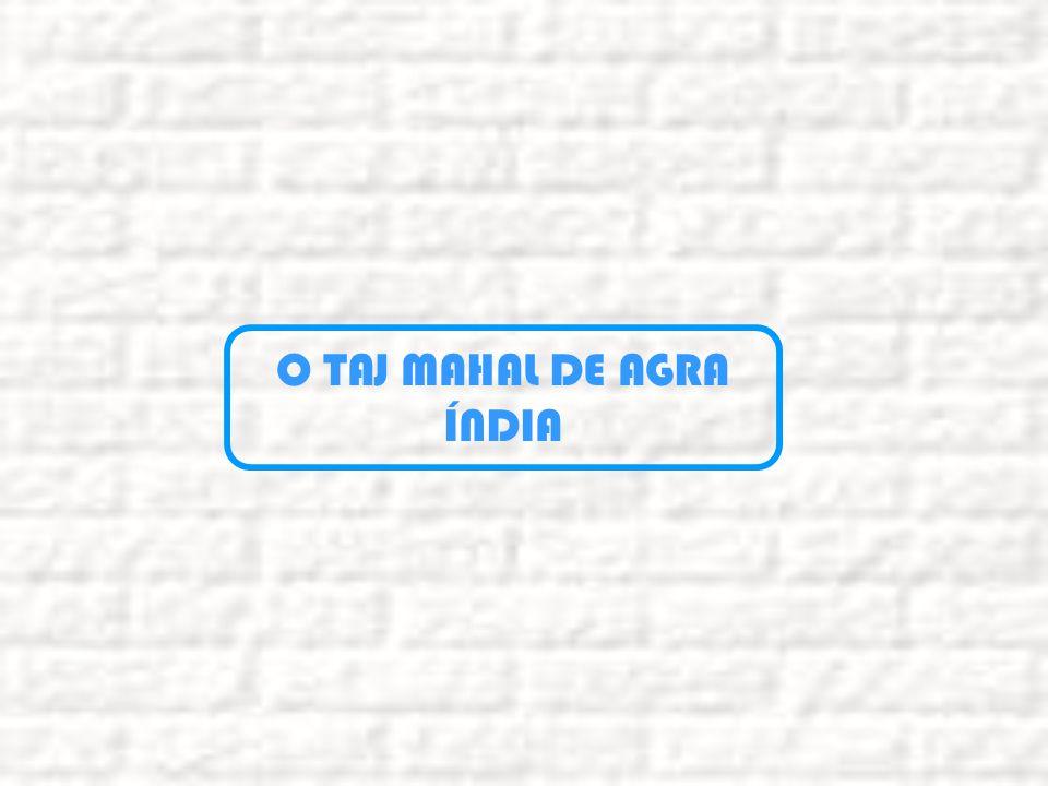 O TAJ MAHAL DE AGRA ÍNDIA