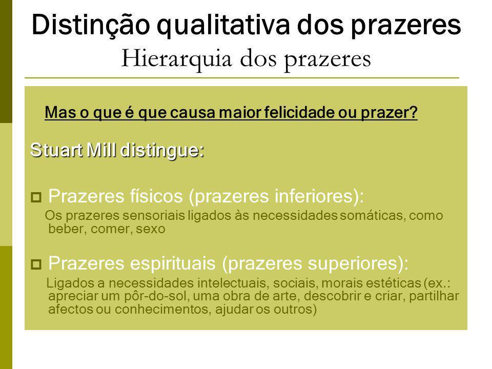 Distinção qualitativa dos prazeres Hierarquia dos prazeres