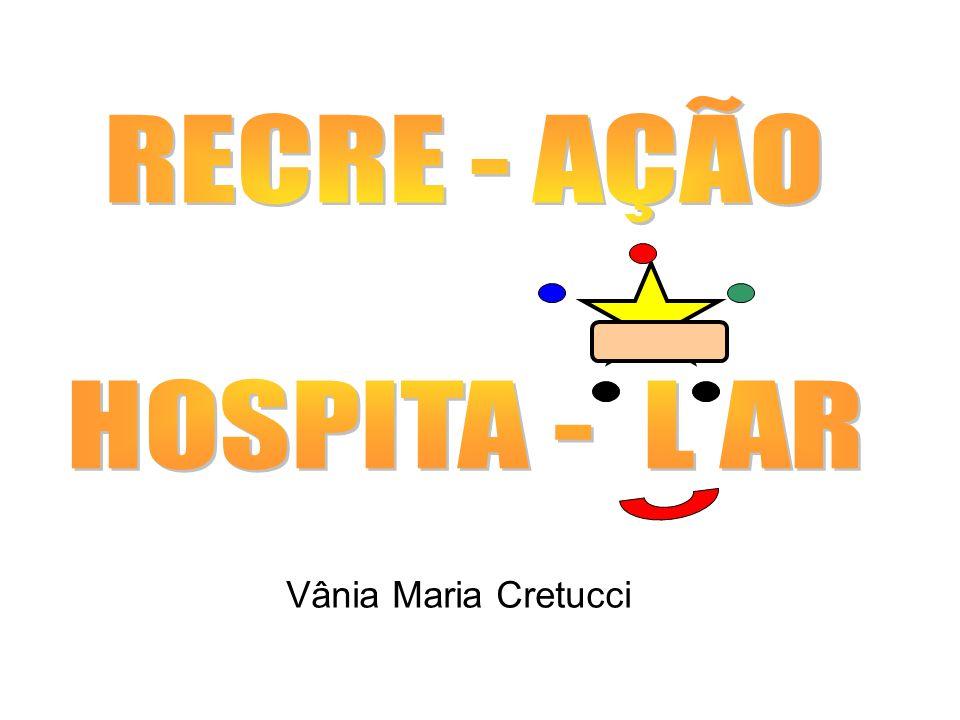 RECRE - AÇÃO HOSPITA - L AR Vânia Maria Cretucci